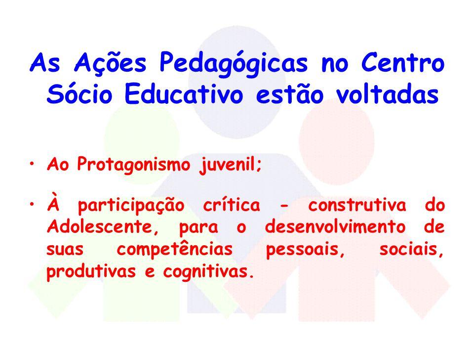 As Ações Pedagógicas no Centro Sócio Educativo estão voltadas