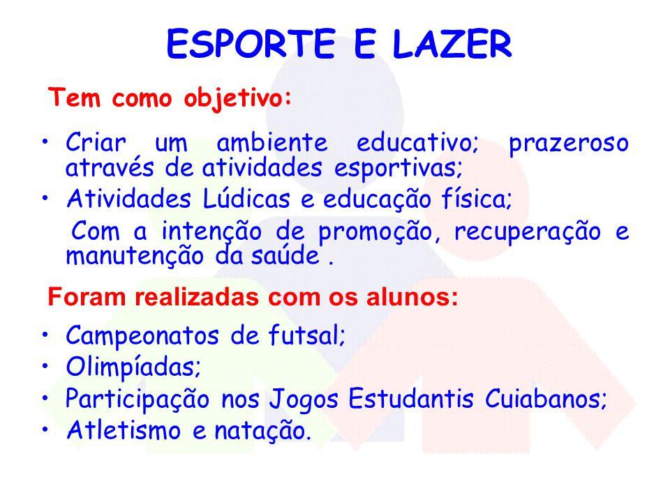 ESPORTE E LAZER Tem como objetivo: Criar um ambiente educativo; prazeroso através de atividades esportivas;
