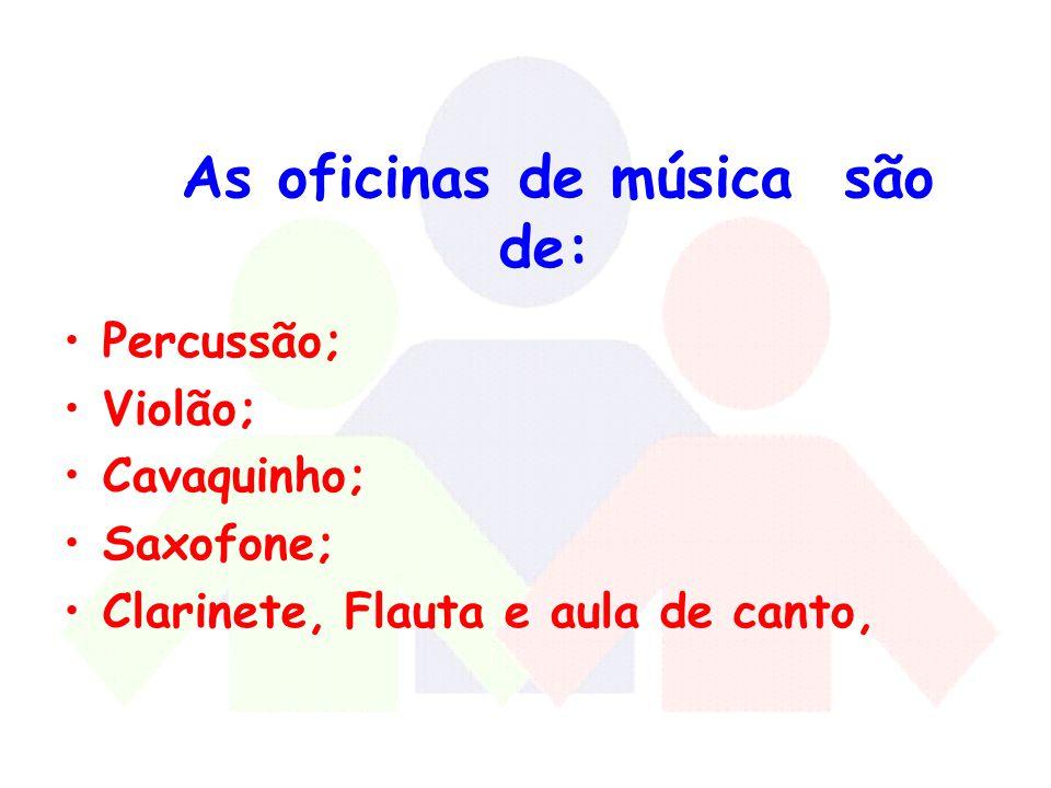 As oficinas de música são de: