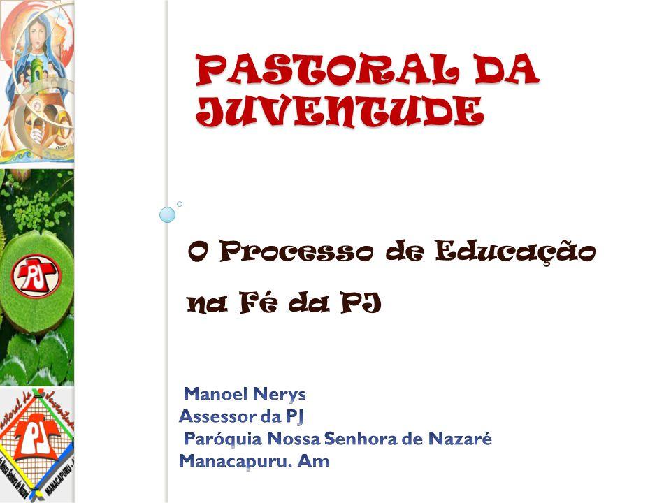 PASTORAL DA JUVENTUDE O Processo de Educação na Fé da PJ Manoel Nerys