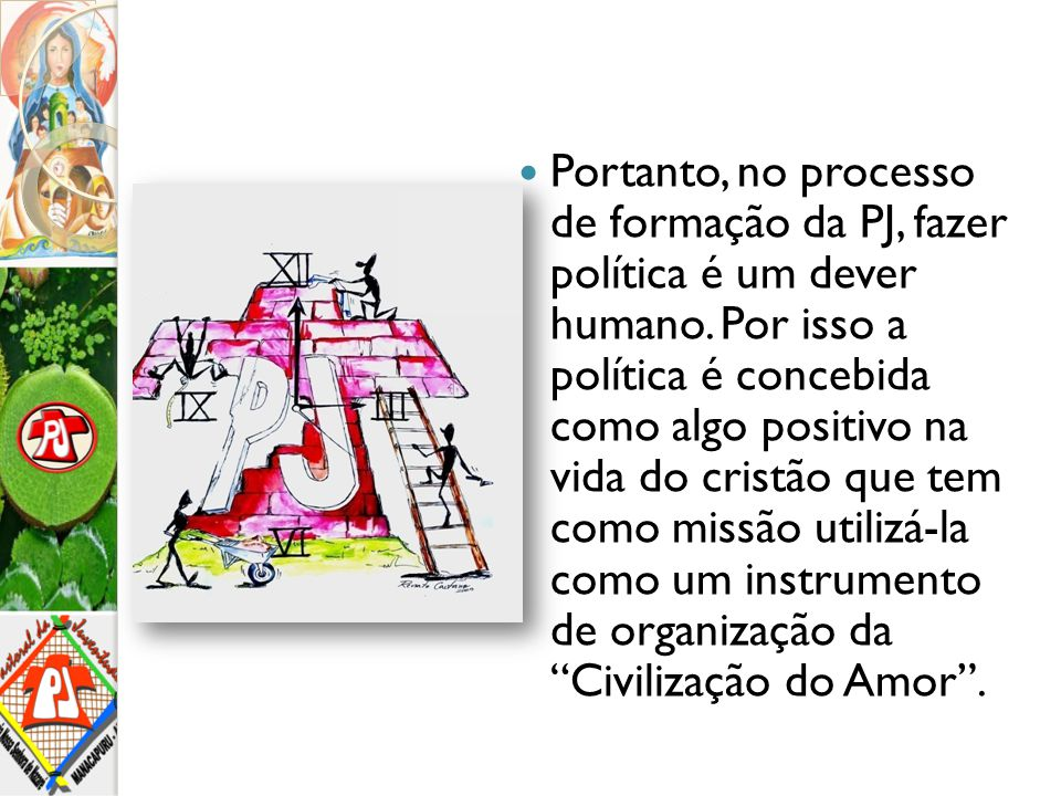 Portanto, no processo de formação da PJ, fazer política é um dever humano.