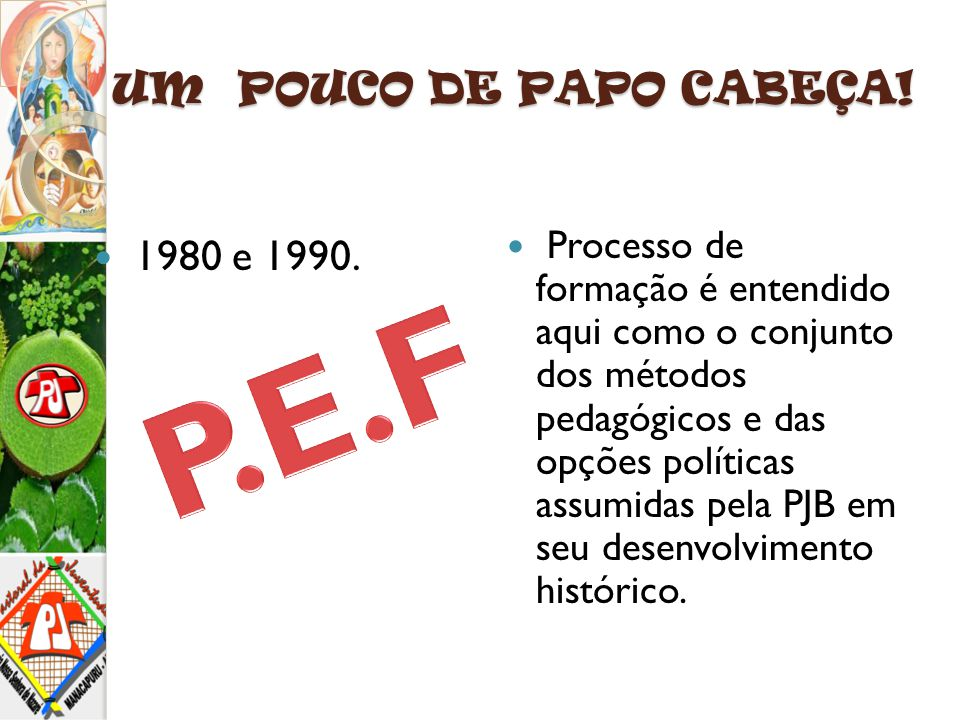 P.E.F UM POUCO DE PAPO CABEÇA! 1980 e 1990.