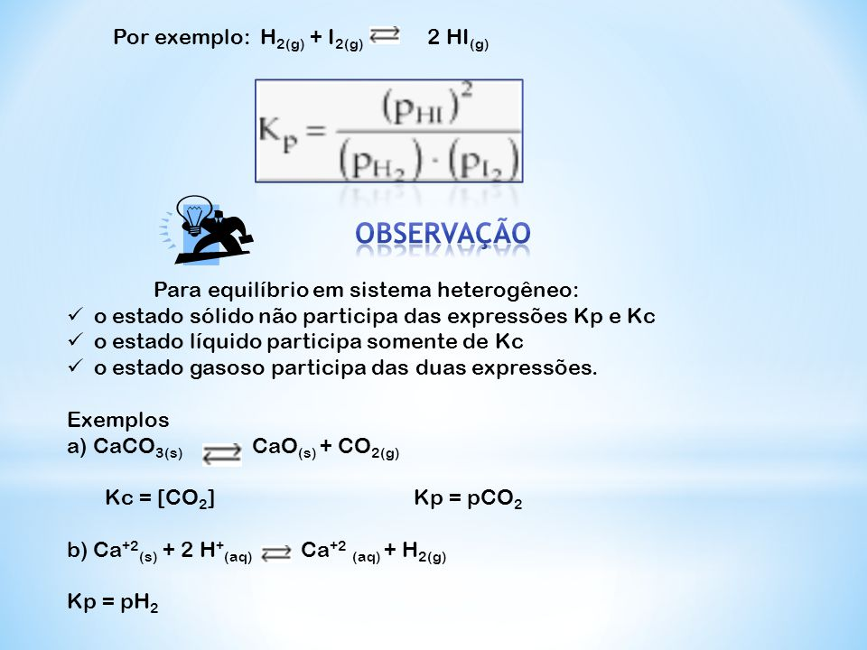 OBSERVAÇÃO Por exemplo: H2(g) + I2(g) 2 HI(g)