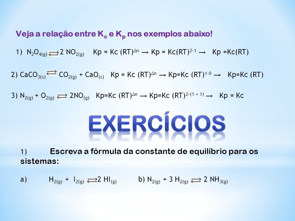 EXERCÍCIOS Veja a relação entre Kc e Kp nos exemplos abaixo!