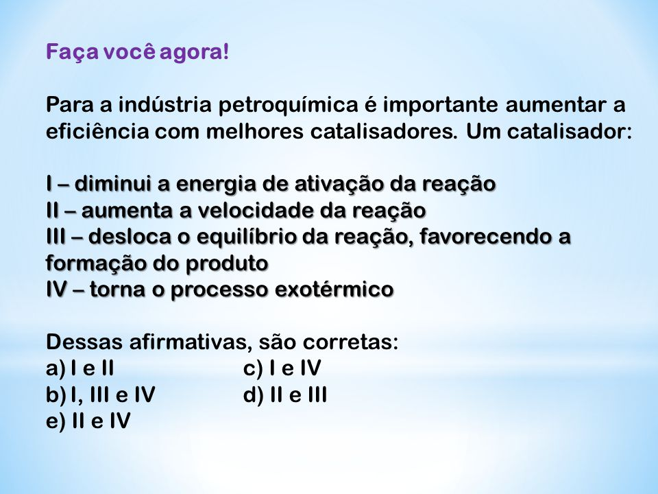 Faça você agora! Para a indústria petroquímica é importante aumentar a eficiência com melhores catalisadores. Um catalisador: