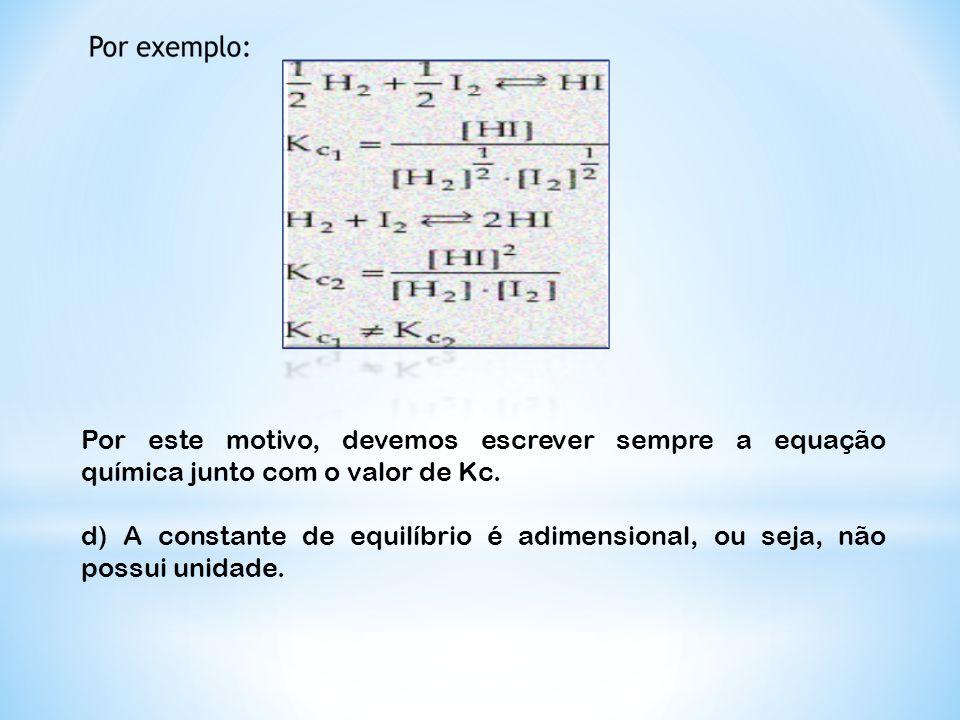 Por este motivo, devemos escrever sempre a equação química junto com o valor de Kc.