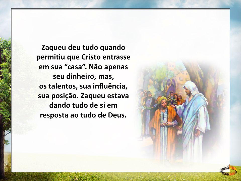 Zaqueu deu tudo quando permitiu que Cristo entrasse em sua casa