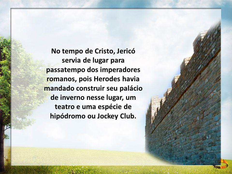 No tempo de Cristo, Jericó servia de lugar para passatempo dos imperadores