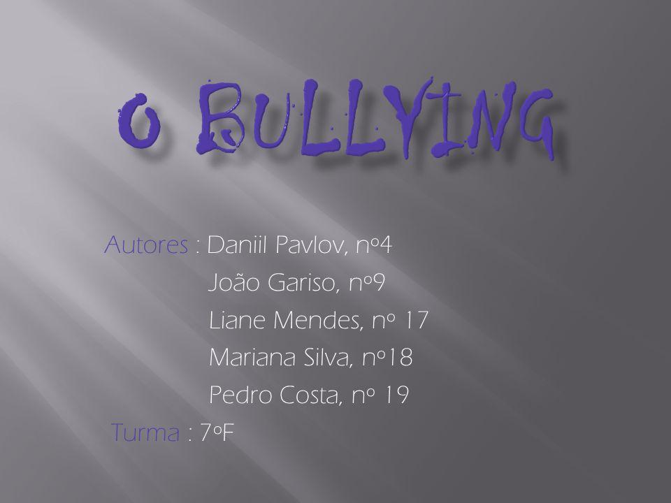 O Bullying Autores : Daniil Pavlov, nº4 João Gariso, nº9