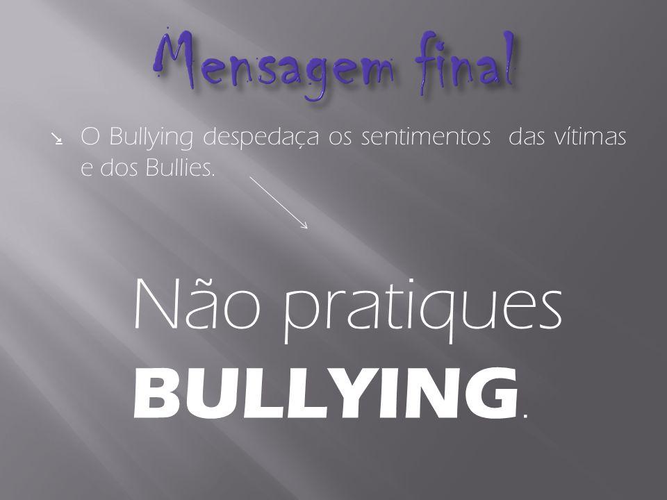 Mensagem final Não pratiques BULLYING.