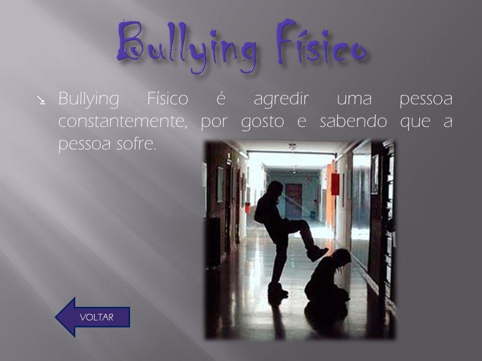 Bullying Físico Bullying Físico é agredir uma pessoa constantemente, por gosto e sabendo que a pessoa sofre.