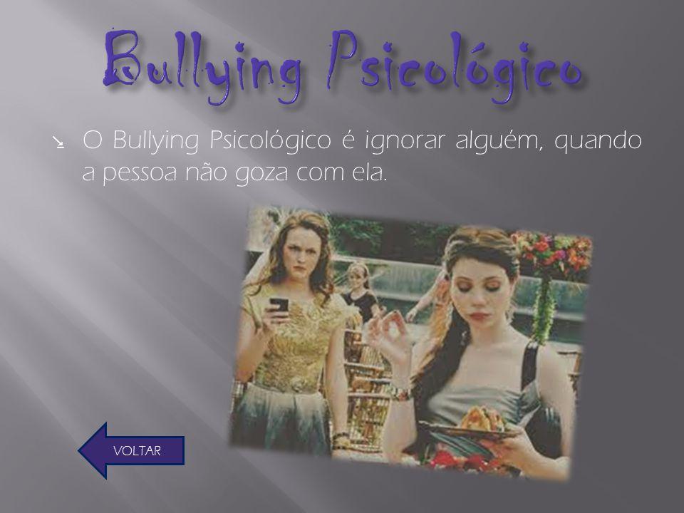 Bullying Psicológico O Bullying Psicológico é ignorar alguém, quando a pessoa não goza com ela.