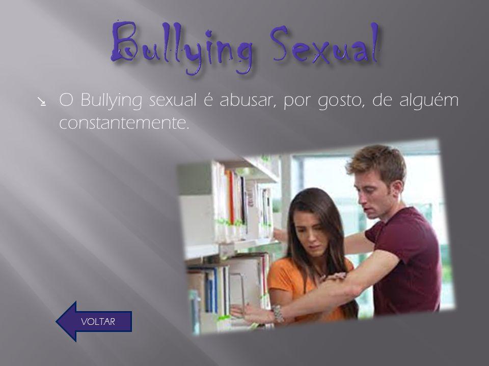 Bullying Sexual O Bullying sexual é abusar, por gosto, de alguém constantemente. VOLTAR