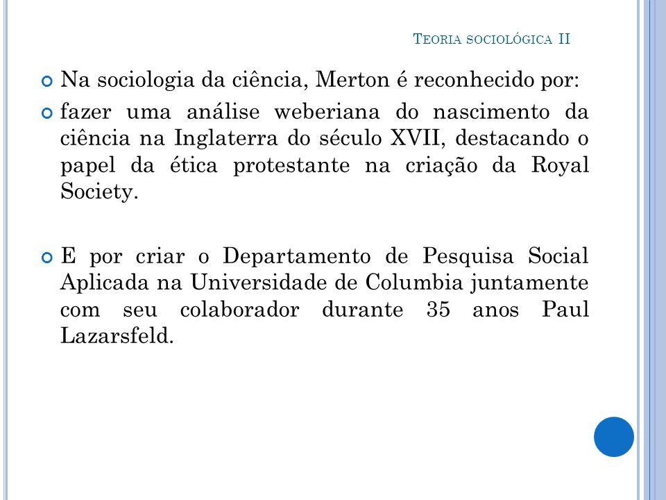 Na sociologia da ciência, Merton é reconhecido por: