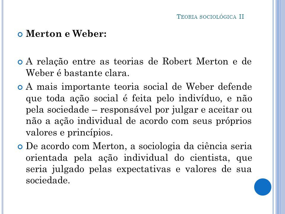 Teoria sociológica II Merton e Weber: A relação entre as teorias de Robert Merton e de Weber é bastante clara.