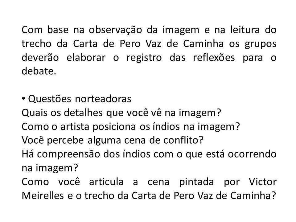 Com base na observação da imagem e na leitura do trecho da Carta de Pero Vaz de Caminha os grupos deverão elaborar o registro das reflexões para o debate.