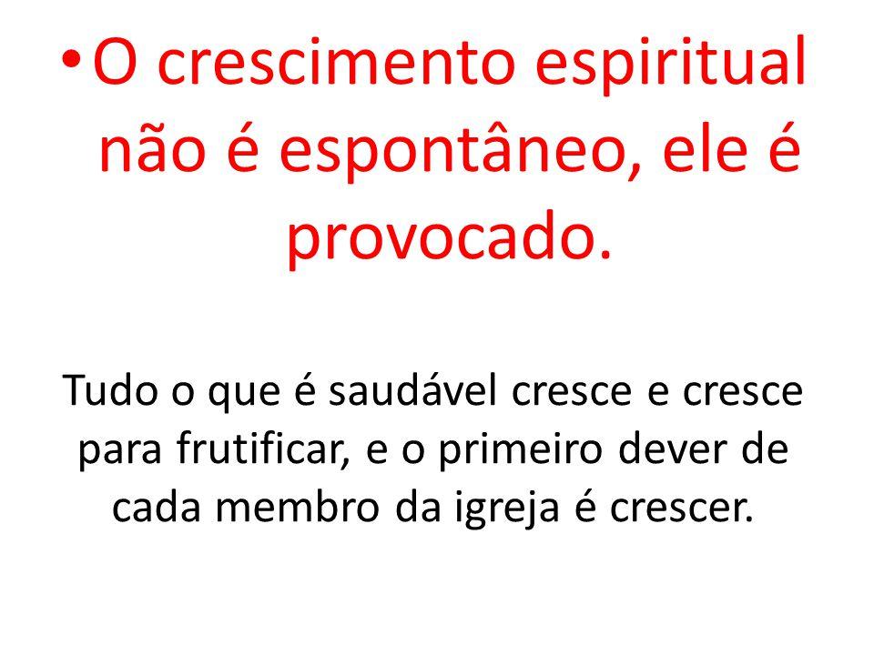 O crescimento espiritual não é espontâneo, ele é provocado.