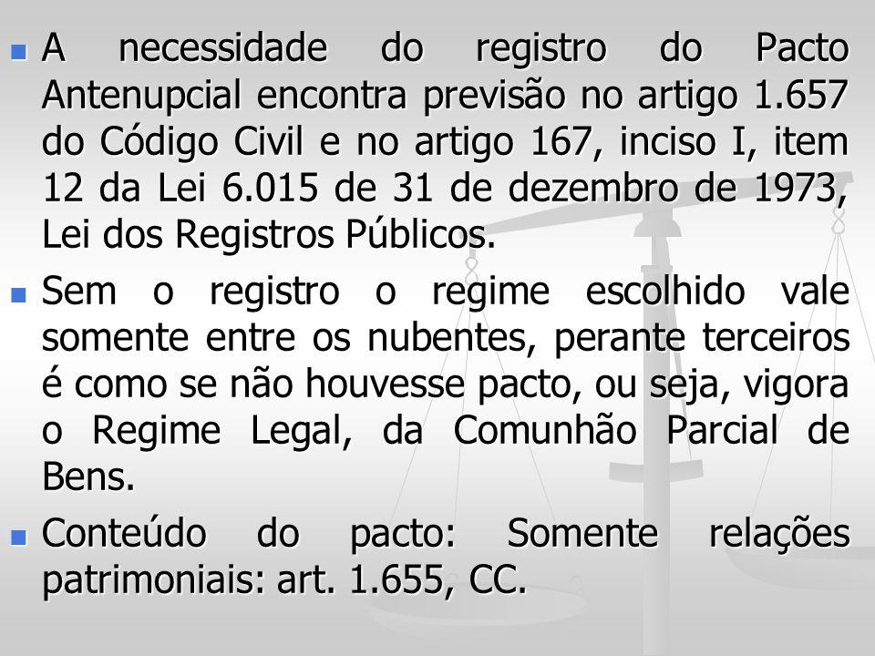 A necessidade do registro do Pacto Antenupcial encontra previsão no artigo 1.657 do Código Civil e no artigo 167, inciso I, item 12 da Lei 6.015 de 31 de dezembro de 1973, Lei dos Registros Públicos.