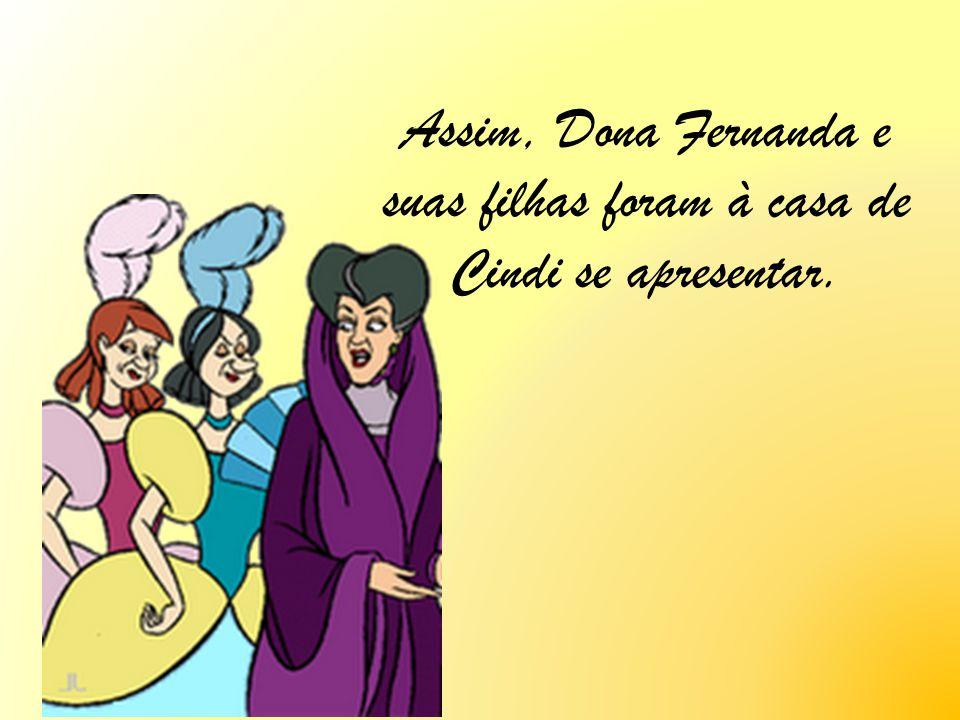 Assim, Dona Fernanda e suas filhas foram à casa de Cindi se apresentar.