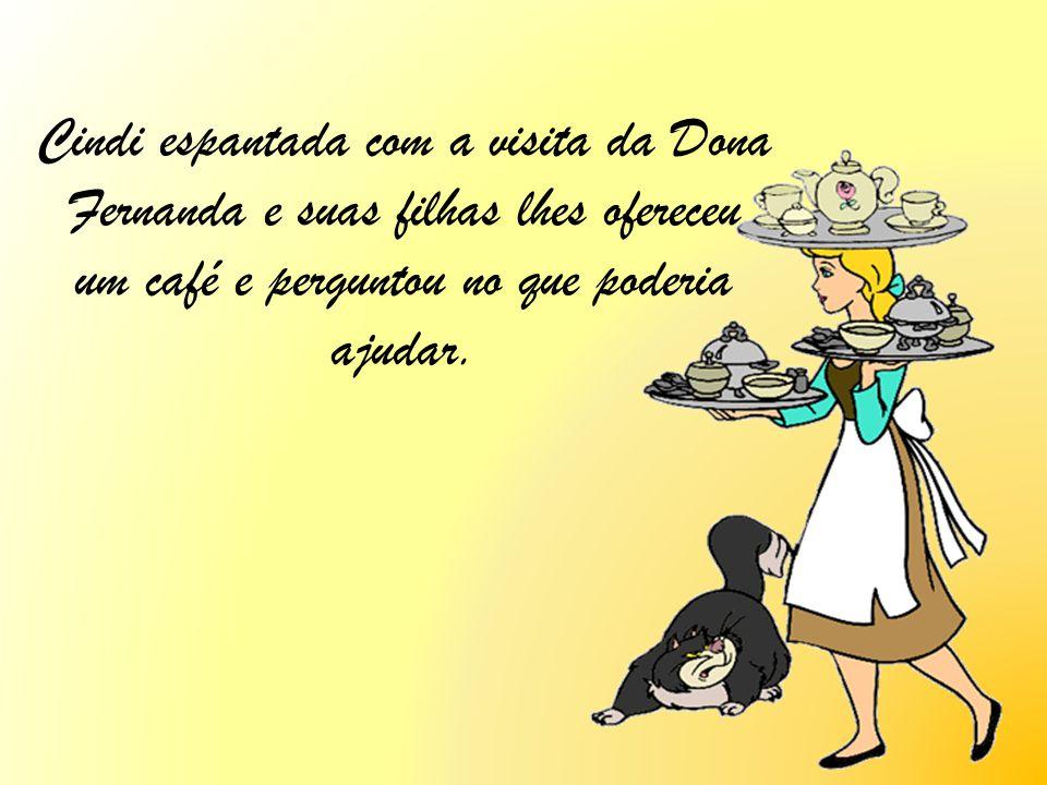 Cindi espantada com a visita da Dona Fernanda e suas filhas lhes ofereceu um café e perguntou no que poderia ajudar.