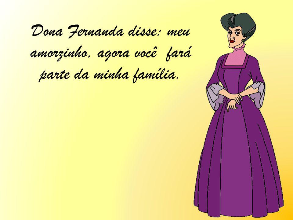 Dona Fernanda disse: meu amorzinho, agora você fará parte da minha família.