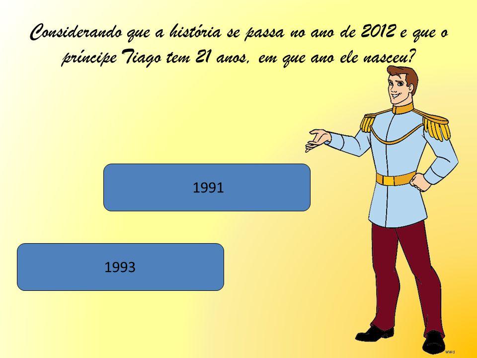 Considerando que a história se passa no ano de 2012 e que o príncipe Tiago tem 21 anos, em que ano ele nasceu