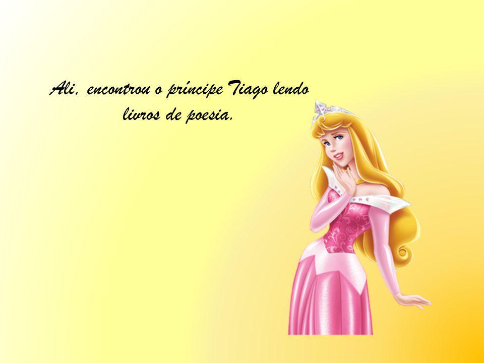 Ali, encontrou o príncipe Tiago lendo livros de poesia.