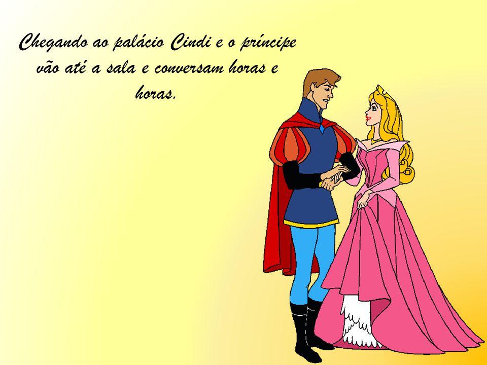 Chegando ao palácio Cindi e o príncipe vão até a sala e conversam horas e horas.