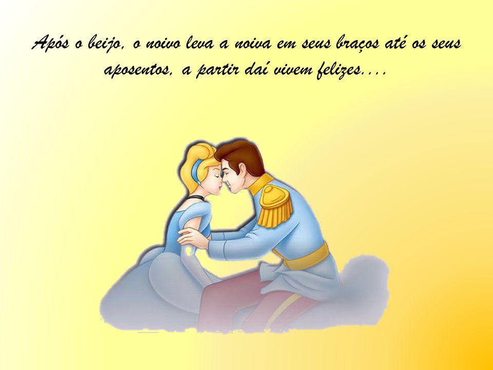 Após o beijo, o noivo leva a noiva em seus braços até os seus aposentos, a partir daí vivem felizes....