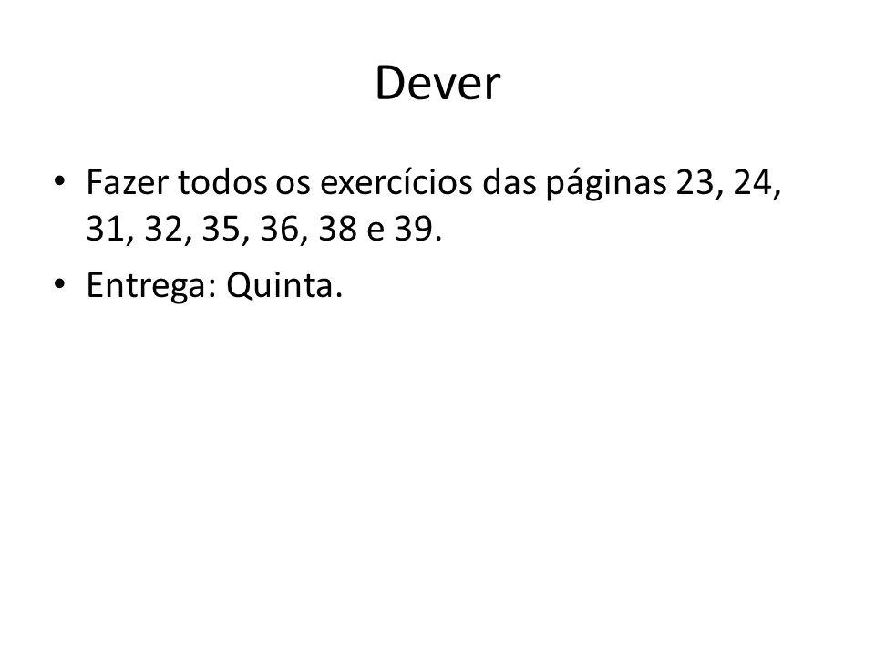 Dever Fazer todos os exercícios das páginas 23, 24, 31, 32, 35, 36, 38 e 39. Entrega: Quinta.