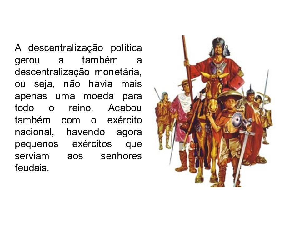 A descentralização política gerou a também a descentralização monetária, ou seja, não havia mais apenas uma moeda para todo o reino.