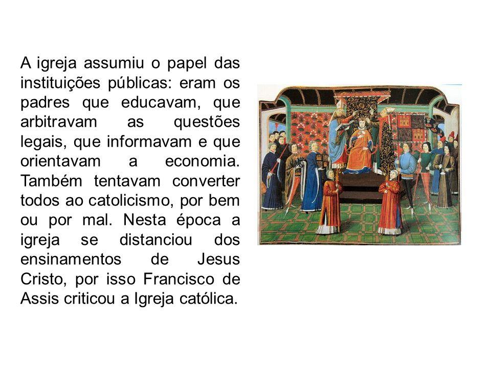 A igreja assumiu o papel das instituições públicas: eram os padres que educavam, que arbitravam as questões legais, que informavam e que orientavam a economia.