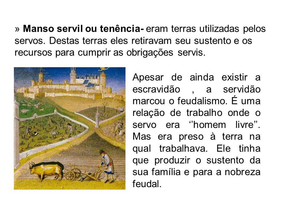 » Manso servil ou tenência- eram terras utilizadas pelos servos