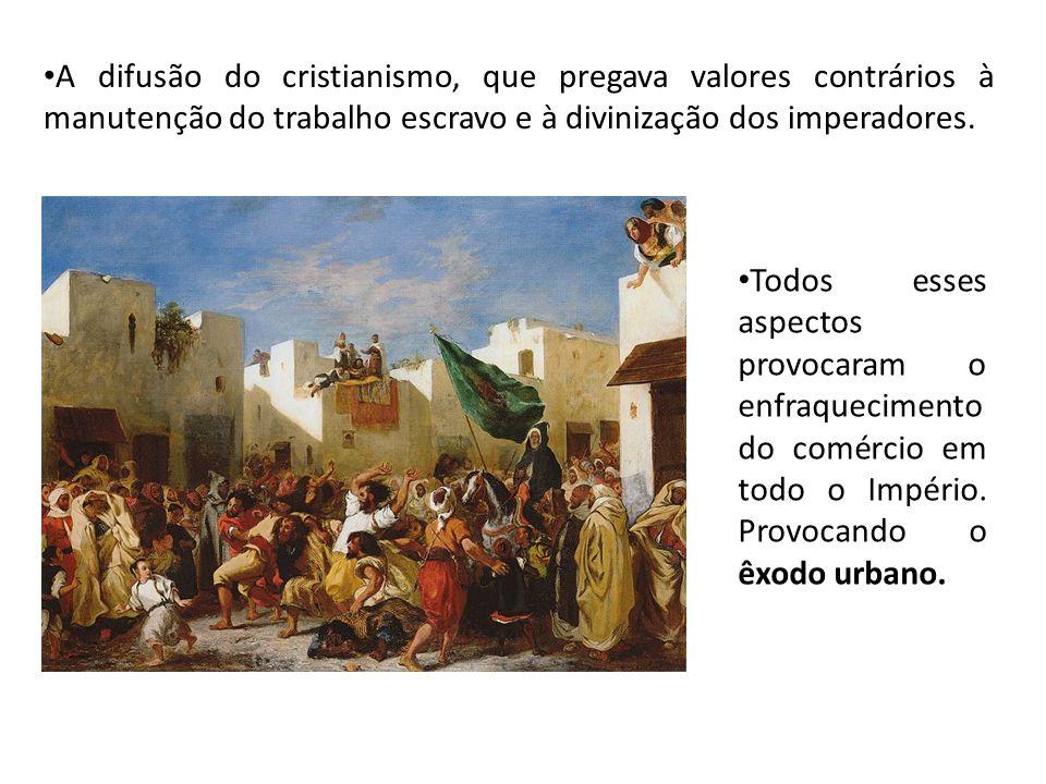 A difusão do cristianismo, que pregava valores contrários à manutenção do trabalho escravo e à divinização dos imperadores.