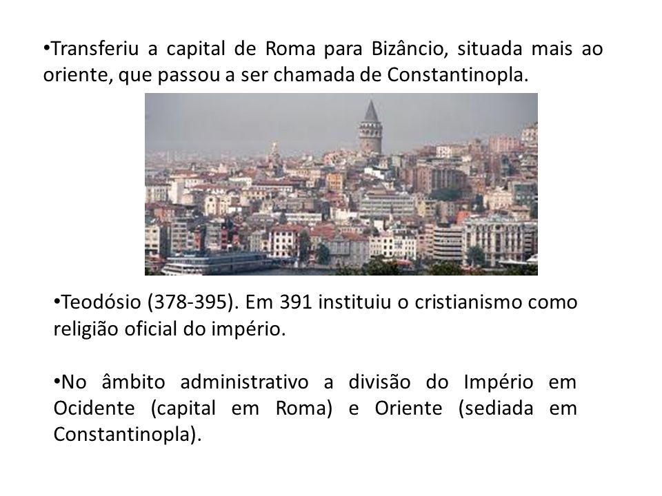 Transferiu a capital de Roma para Bizâncio, situada mais ao oriente, que passou a ser chamada de Constantinopla.