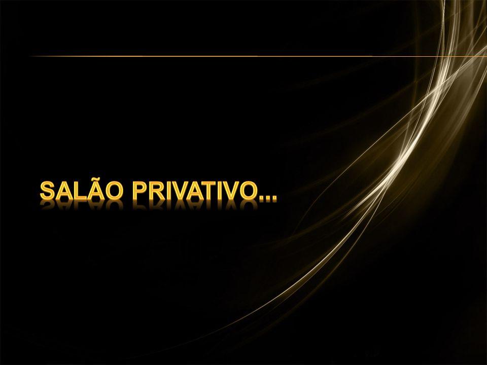 Salão Privativo... Salão Privativo...