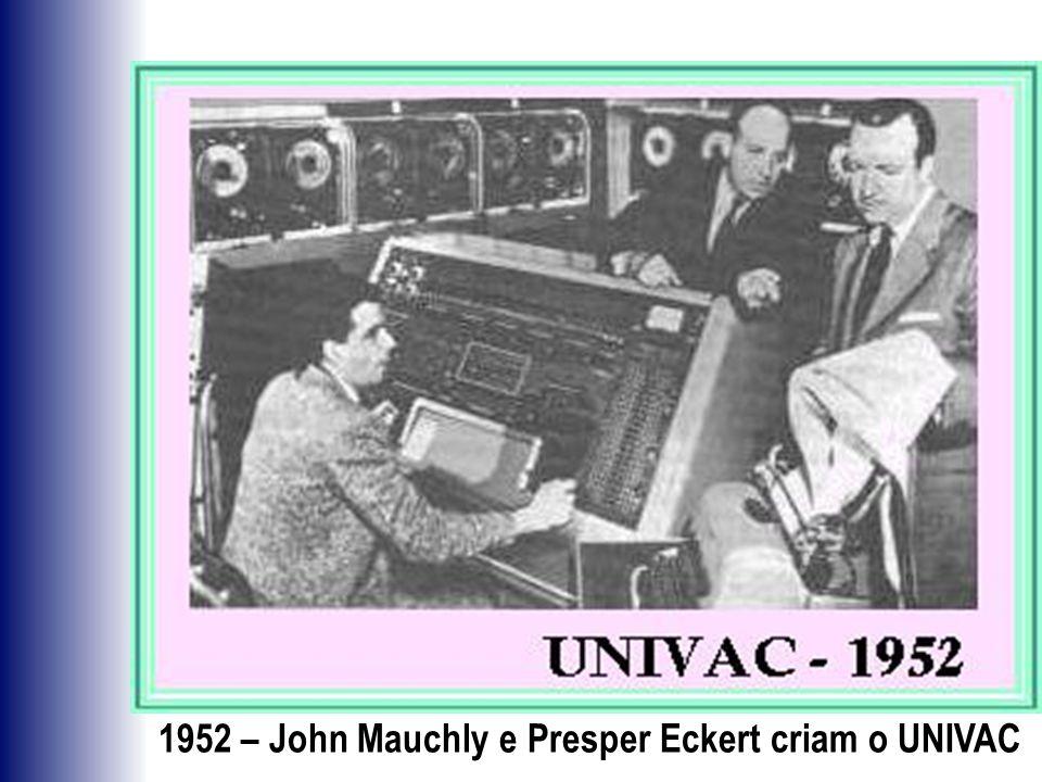 1952 – John Mauchly e Presper Eckert criam o UNIVAC