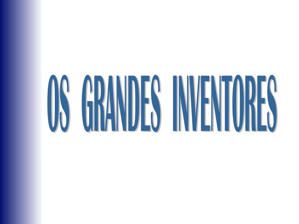 OS GRANDES INVENTORES