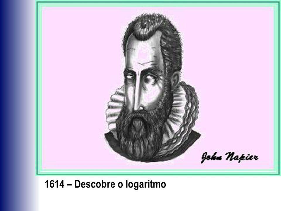1614 – Descobre o logaritmo