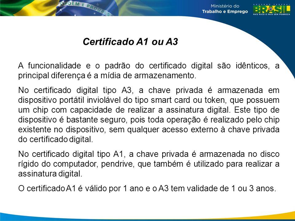 Certificado A1 ou A3 A funcionalidade e o padrão do certificado digital são idênticos, a principal diferença é a mídia de armazenamento.