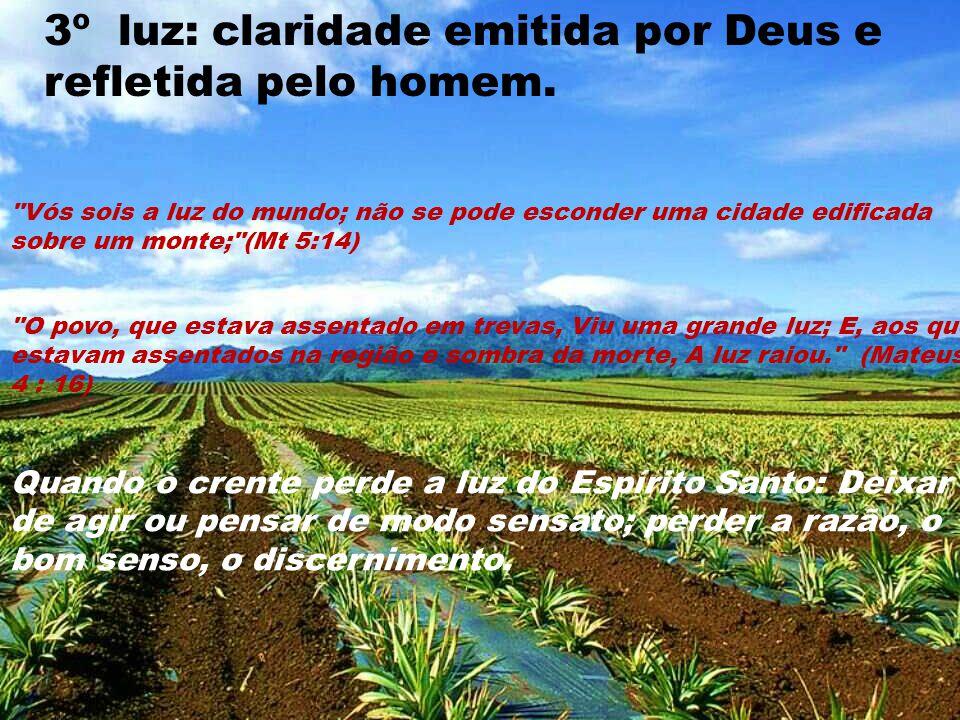 3º luz: claridade emitida por Deus e refletida pelo homem.