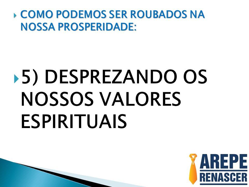 5) DESPREZANDO OS NOSSOS VALORES ESPIRITUAIS