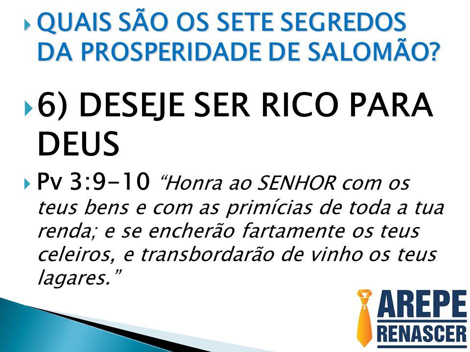 6) DESEJE SER RICO PARA DEUS