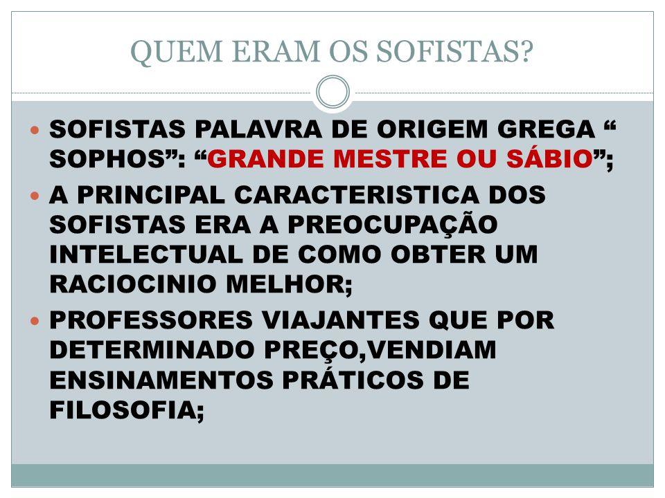 QUEM ERAM OS SOFISTAS SOFISTAS PALAVRA DE ORIGEM GREGA SOPHOS : GRANDE MESTRE OU SÁBIO ;