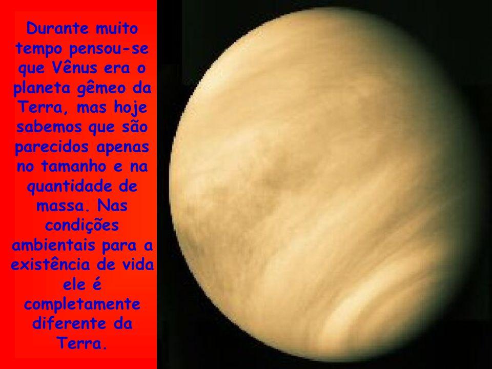 Durante muito tempo pensou-se que Vênus era o planeta gêmeo da Terra, mas hoje sabemos que são parecidos apenas no tamanho e na quantidade de massa.