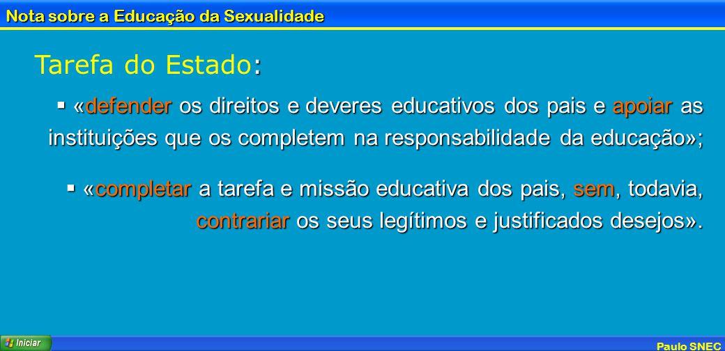 Tarefa do Estado: «defender os direitos e deveres educativos dos pais e apoiar as instituições que os completem na responsabilidade da educação»;