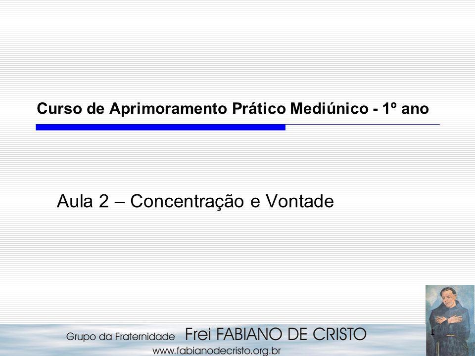 Curso de Aprimoramento Prático Mediúnico - 1º ano Aula 2 – Concentração e Vontade