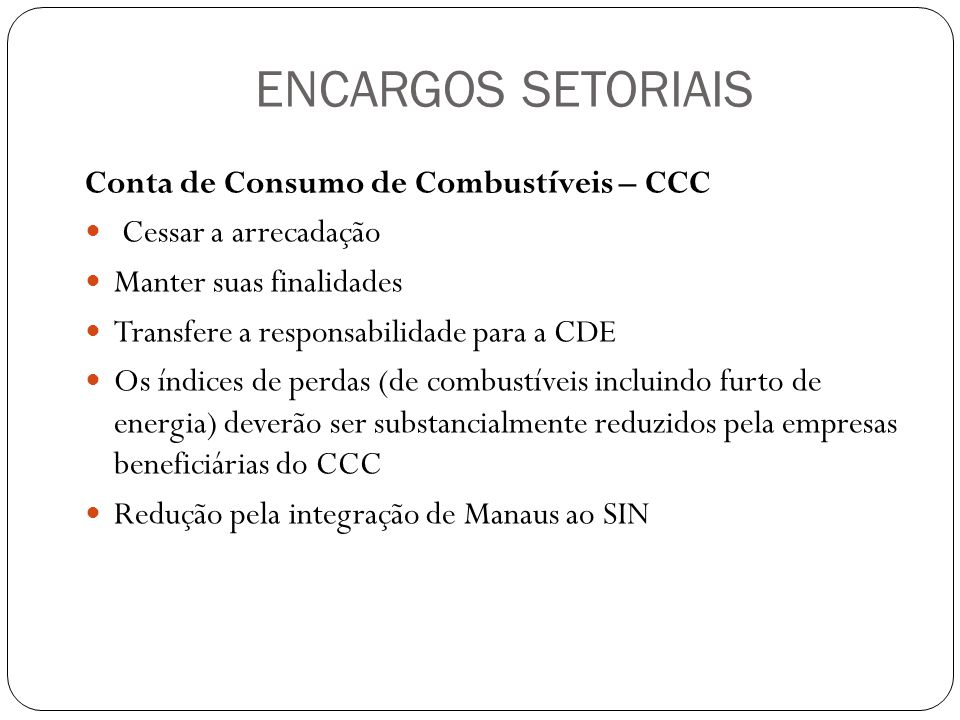 ENCARGOS SETORIAIS Conta de Consumo de Combustíveis – CCC