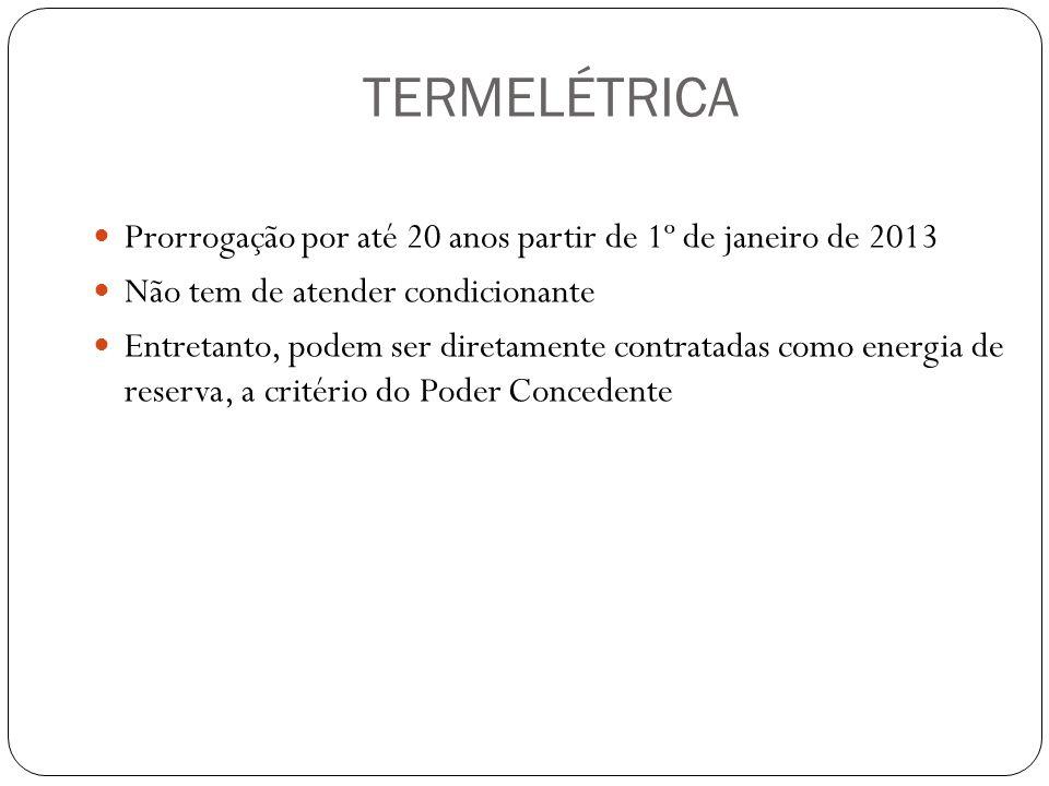 TERMELÉTRICA Prorrogação por até 20 anos partir de 1º de janeiro de 2013. Não tem de atender condicionante.