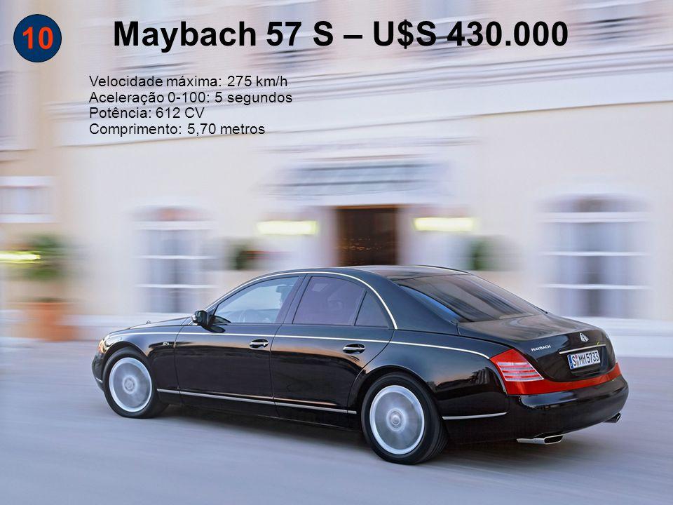 Maybach 57 S – U$S 430.000 10 Velocidade máxima: 275 km/h